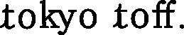 tokyo toff(トウキョウ トフ)